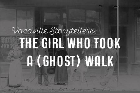 Vacaville Storytellers: The Girl Who Took A (Ghost) Walk